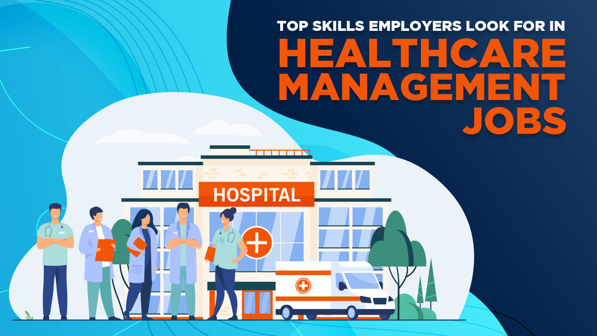 Top Skills Employers Look for in Healthcare Management Jobs