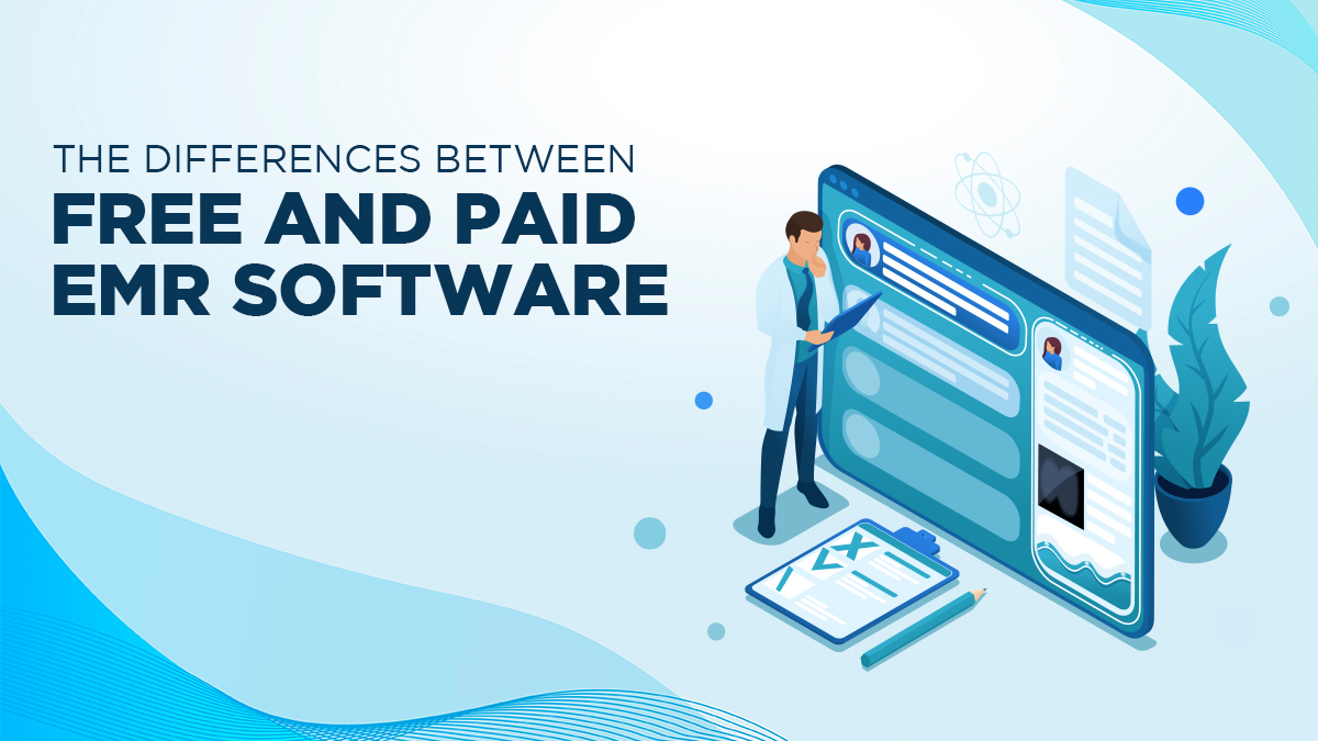 The Differences Between Free and Paid EMR Software