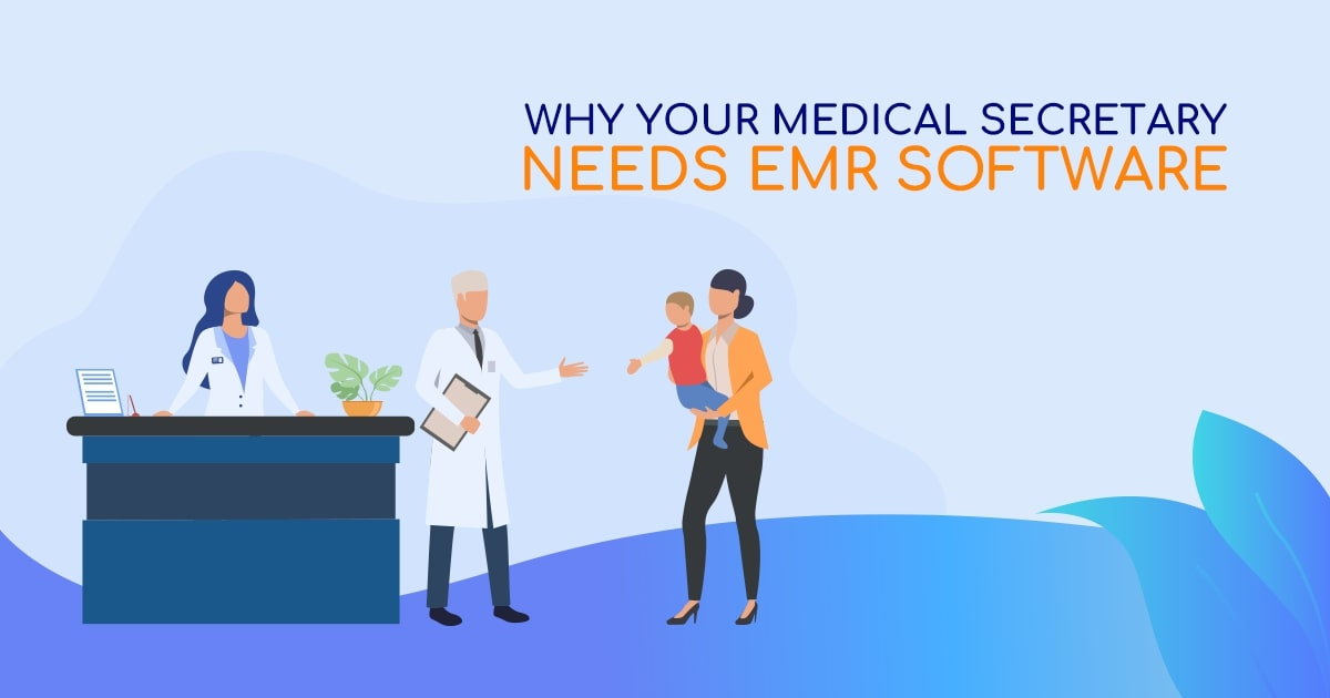 Why Your Medical Secretary Needs EMR Software