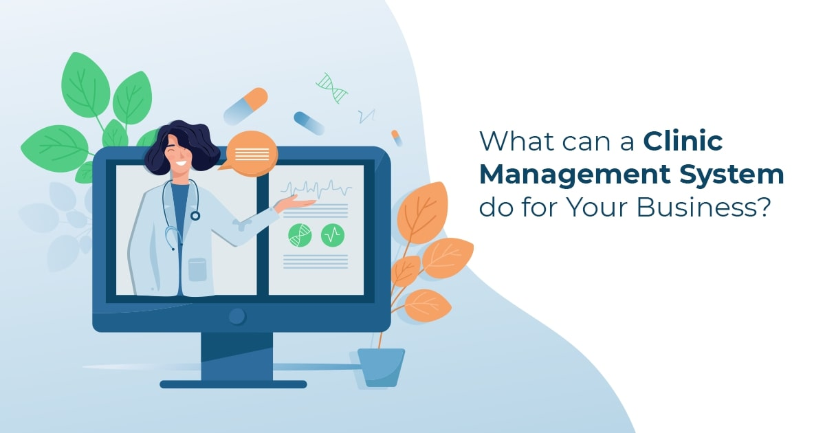What can a Clinic Management System do for Your Business?